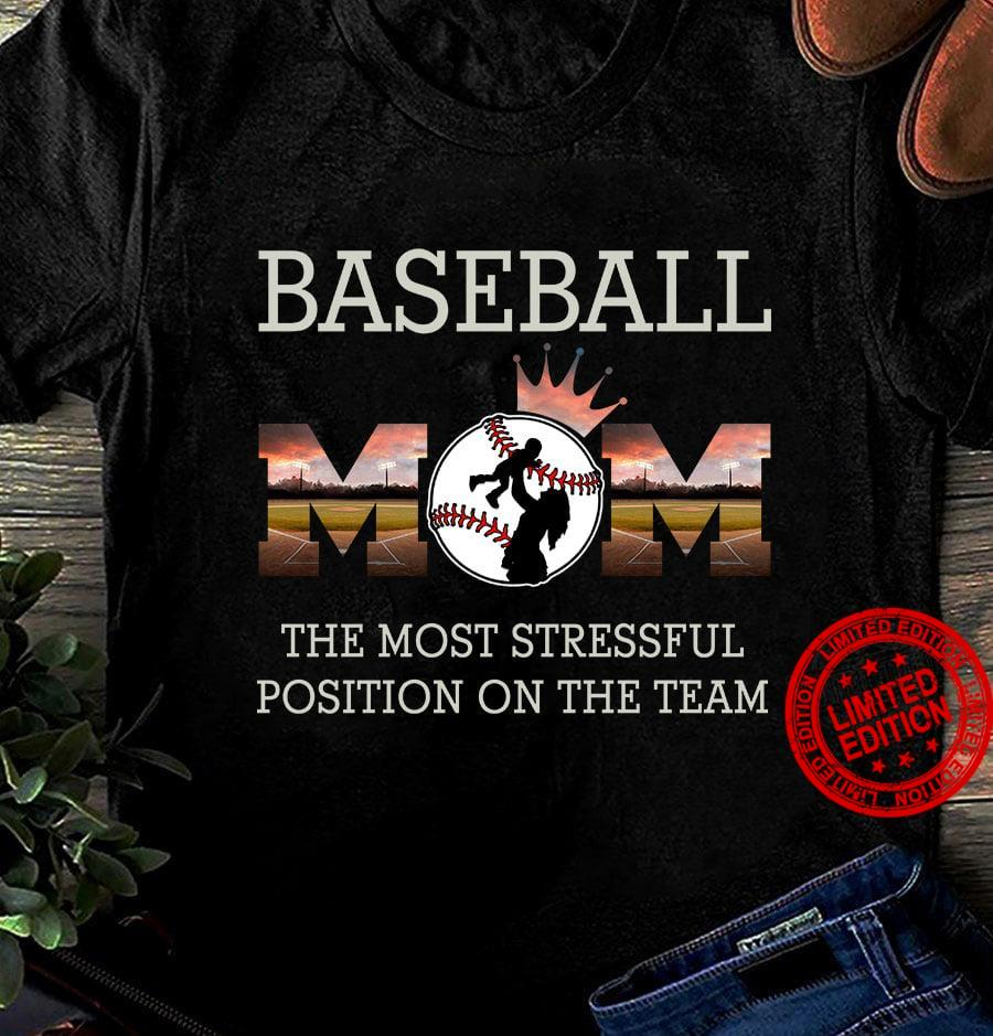 Baseball The Most Stressful Position On The Team Shirt