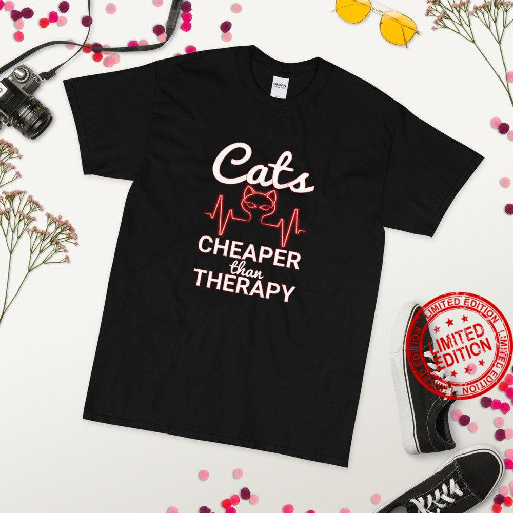 Cats Are Cheaper Than Therapy Shirt