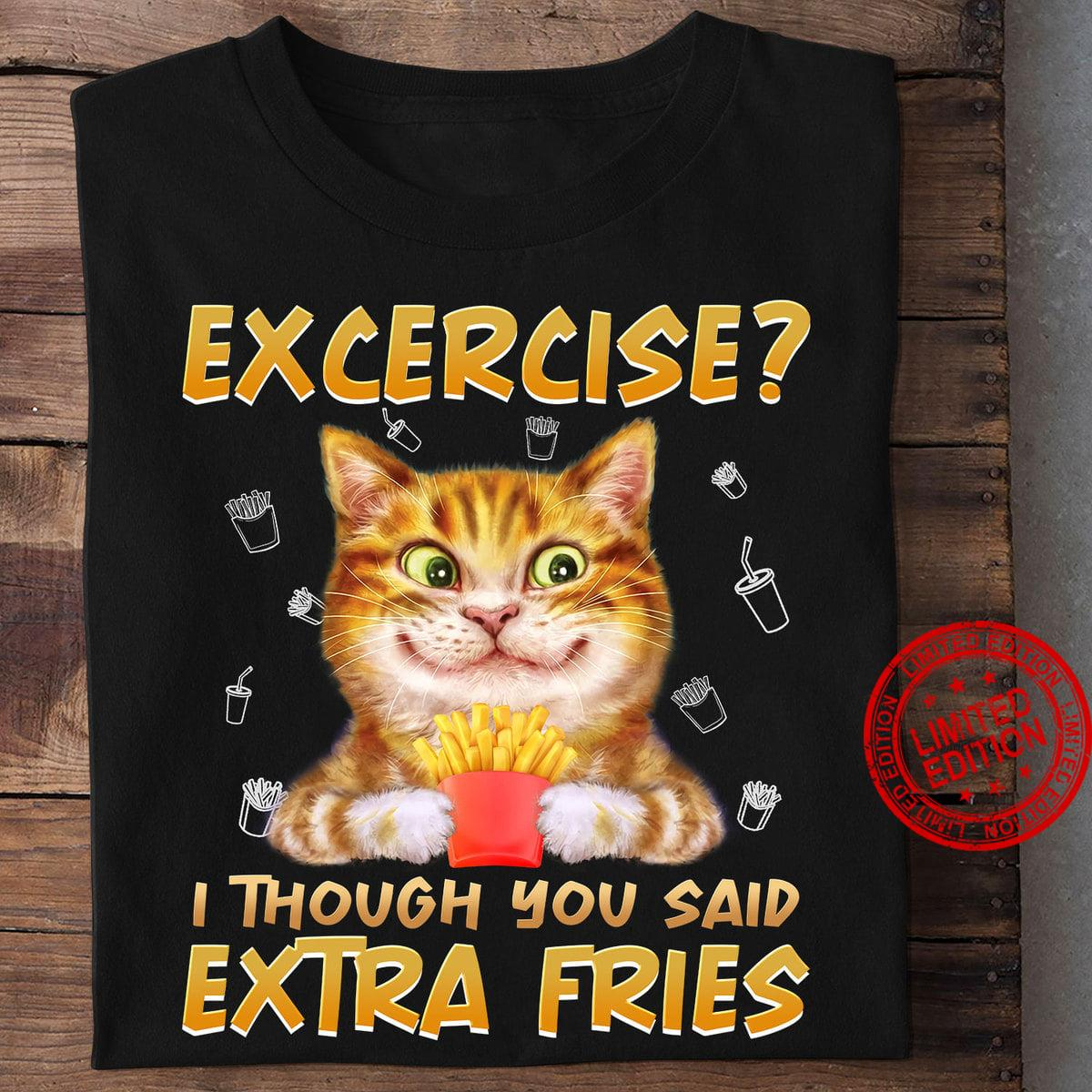 Excercise I Though You Said Extra Fries Shirt
