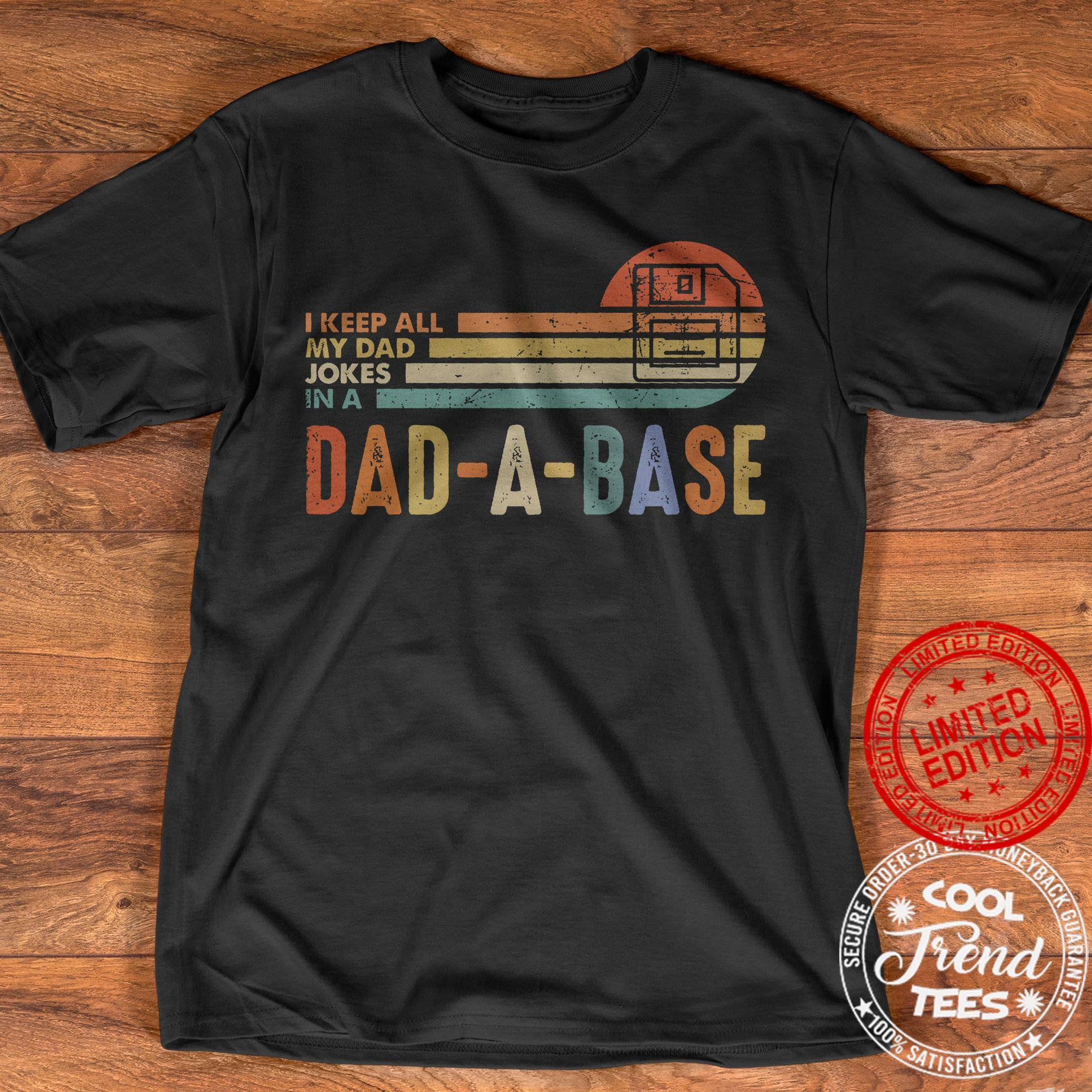 I Keep All My Dad In A Dad A Base Shirt