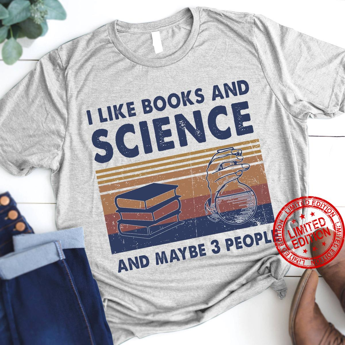 I Like Books And Science And Maybe 3 People Shirt