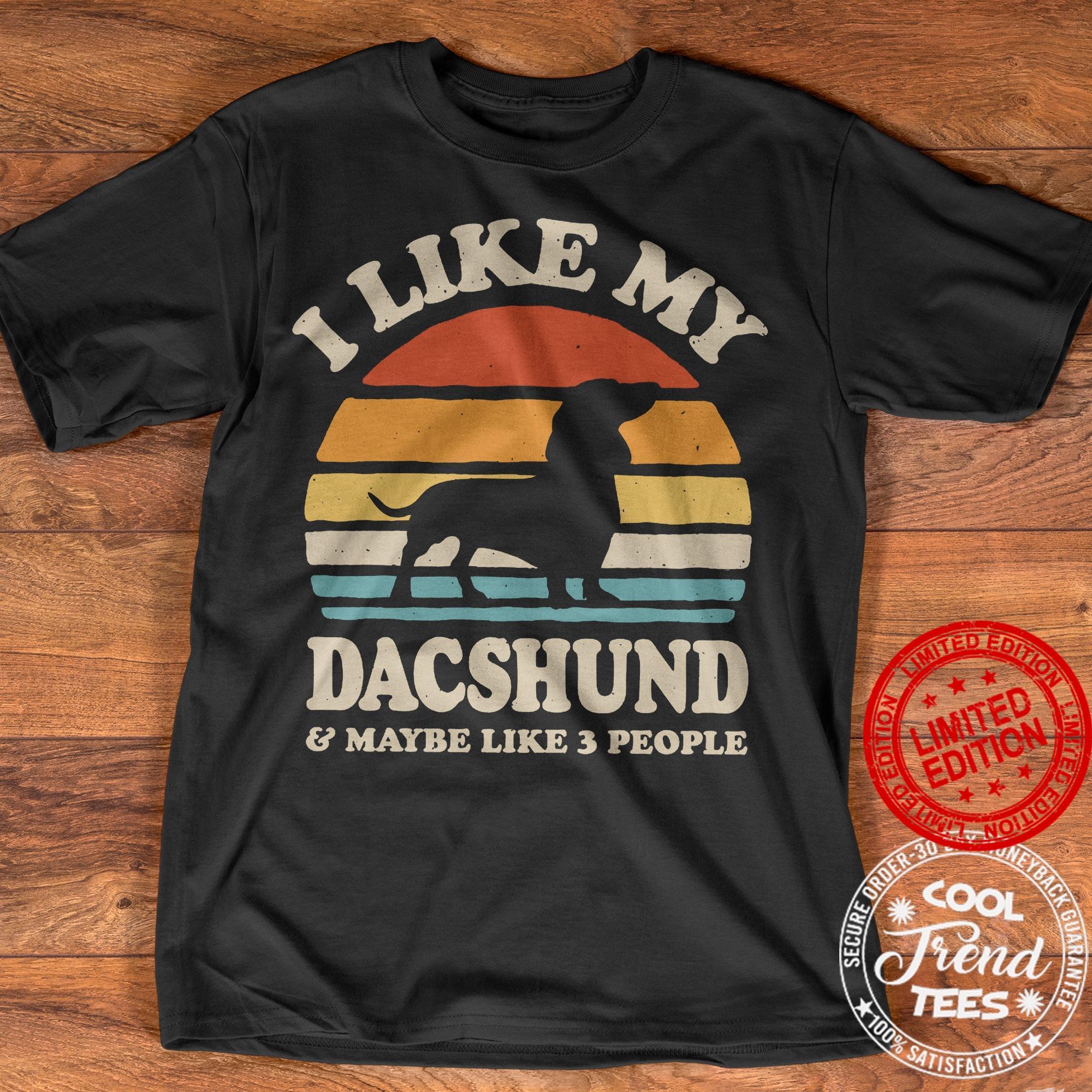 I Like My Dachshund Maybe Like 3 People Shirt