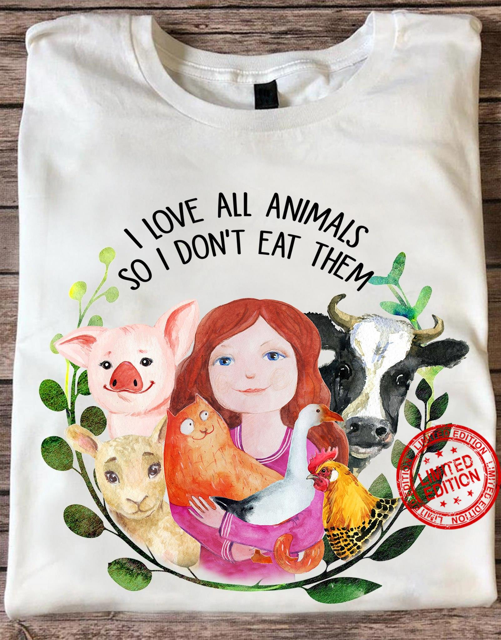 I Love All Animals So I Don't Eat Them Shirt