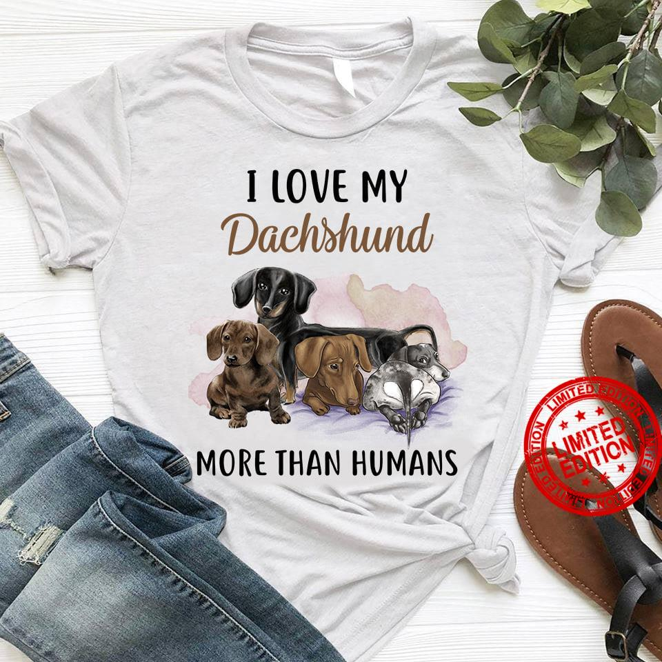 I Love My Dachshund More Than Humans Shirt