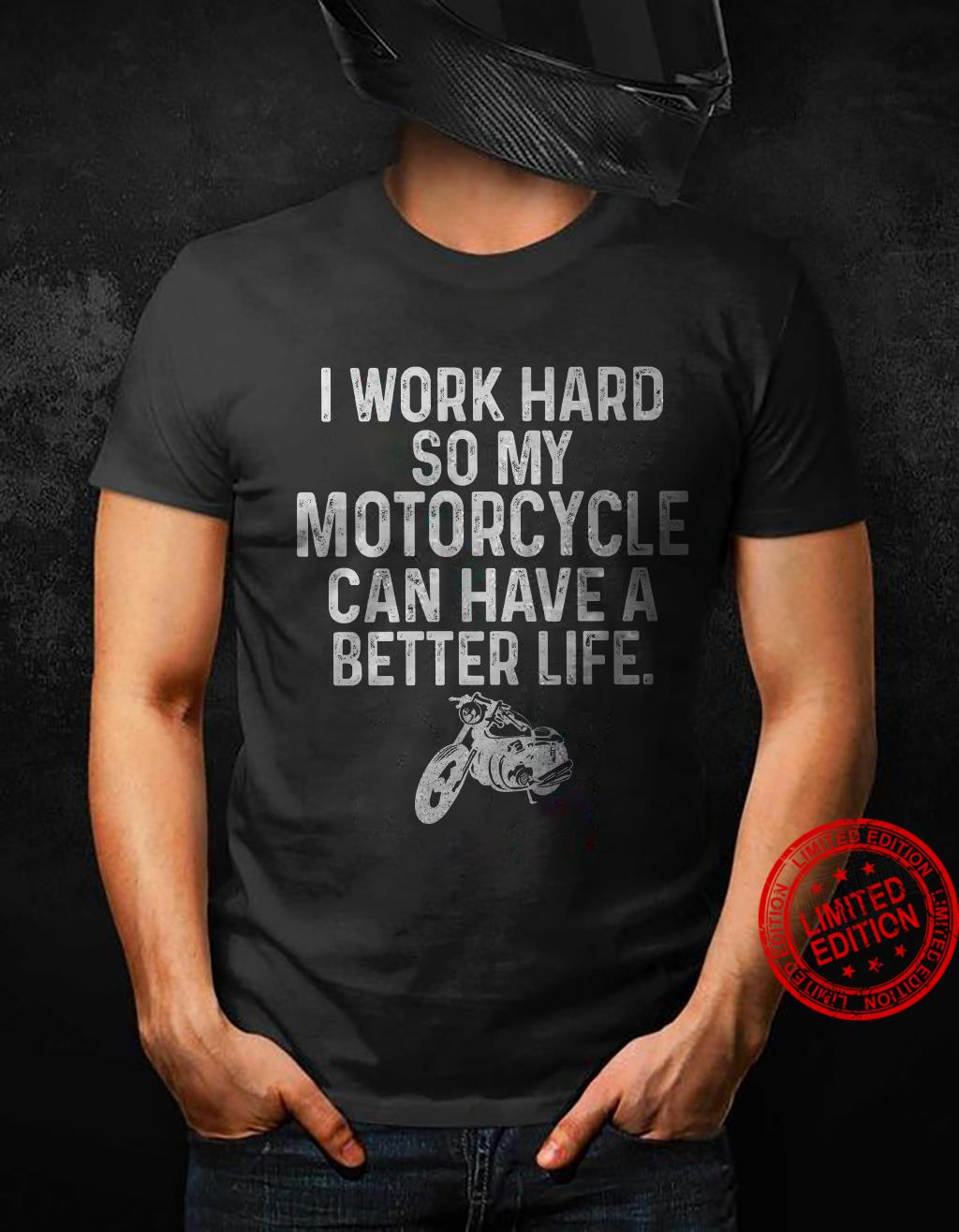 I Work Hard So My Motorcycle Can Have A Better Life Shirt