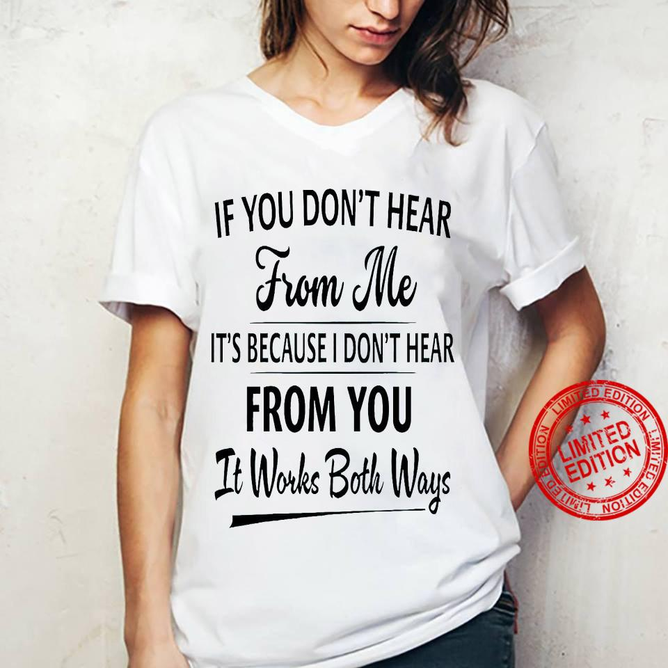 If You Don't Hear From Me It's Because I Don't Hear From You It Works Both Ways Shirt ladies tee