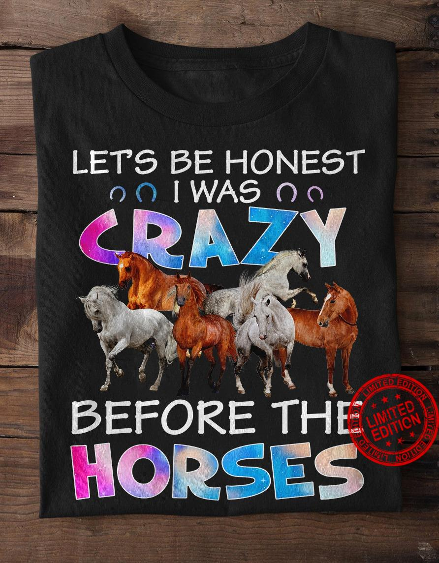 Let's Be Honest I Was Crazy Before The Horses Shirt