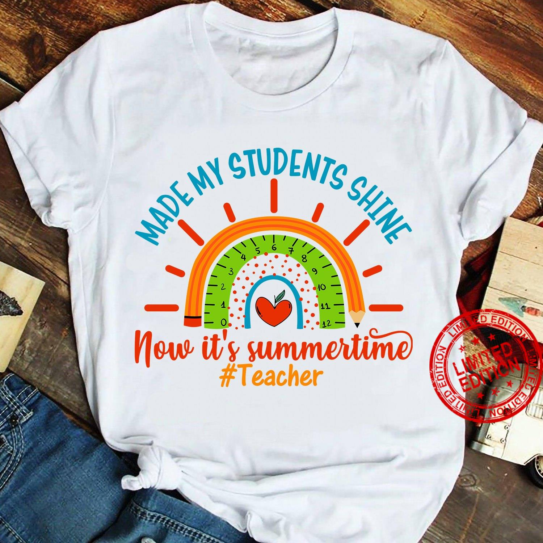 Made My Students Shine Now It's Summertime Teacher Shirt