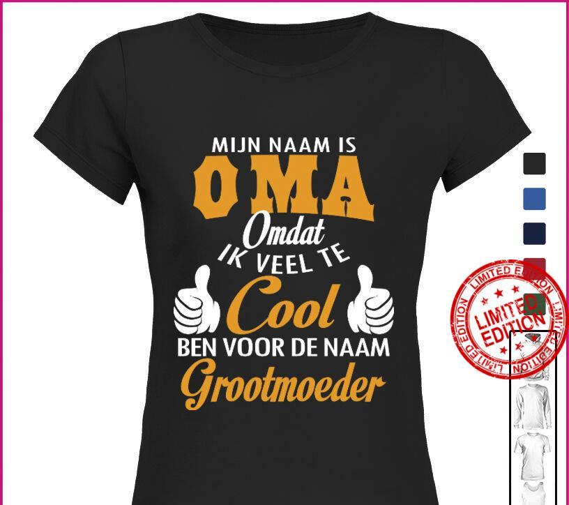Mijn Naam Is Oma Omdat Ik Veel Te Cool Ben Voor De Naam Grootmoeder Shirt