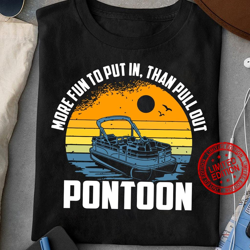 More Fun To Put In Than Pull Out Pontoon Shirt