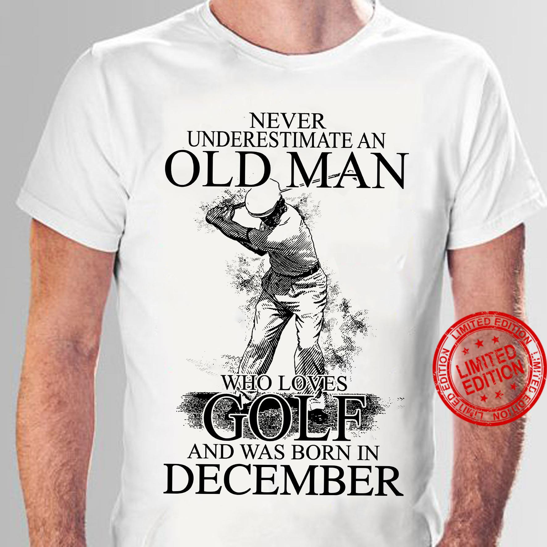 Never Underestimate An Old Man Who Loves Golf And Was Born In December Shirt