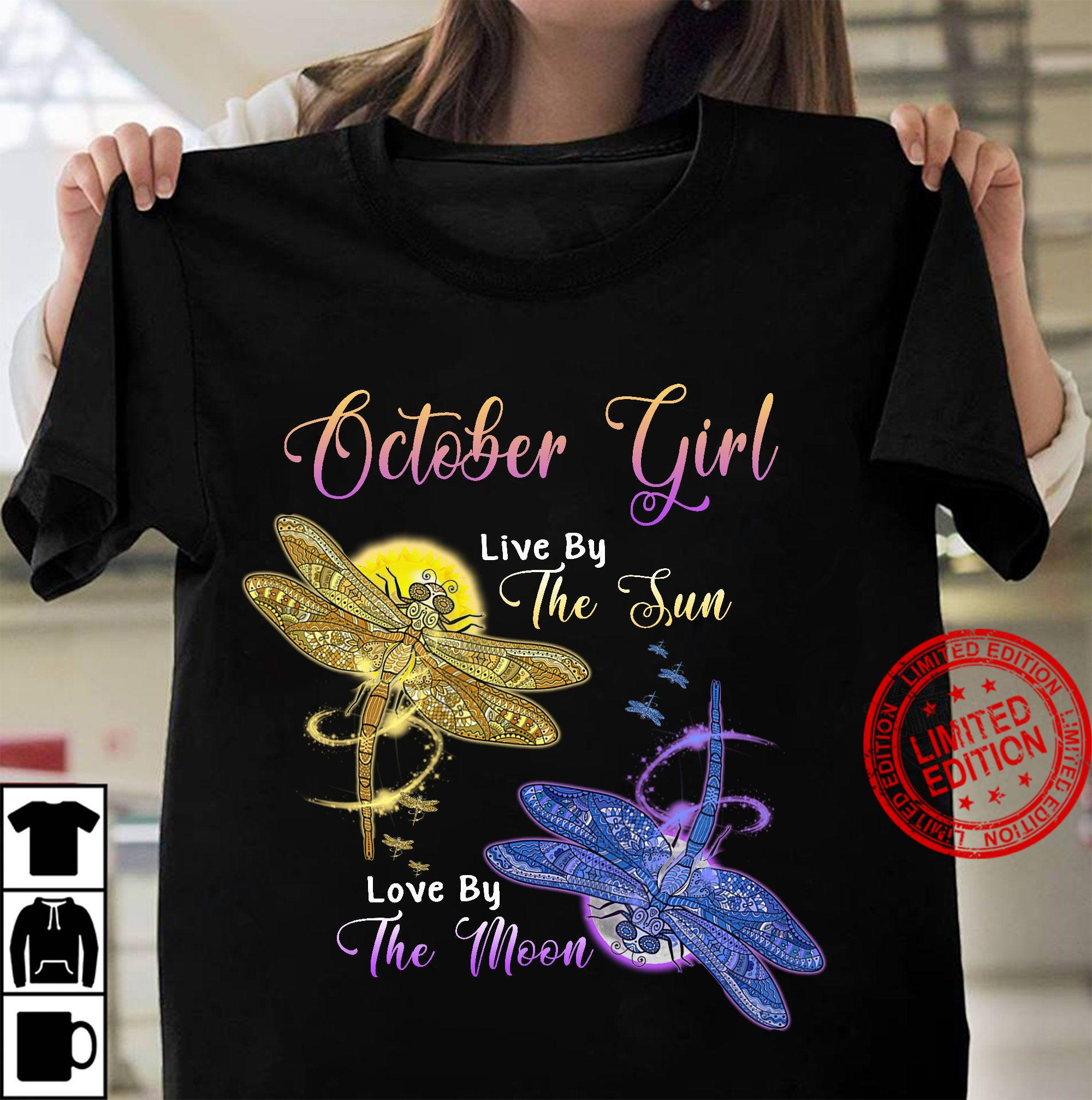 October Girl Live By The Sun Gift For Besties Her Mother Grandma Dragonfly Design Shirt
