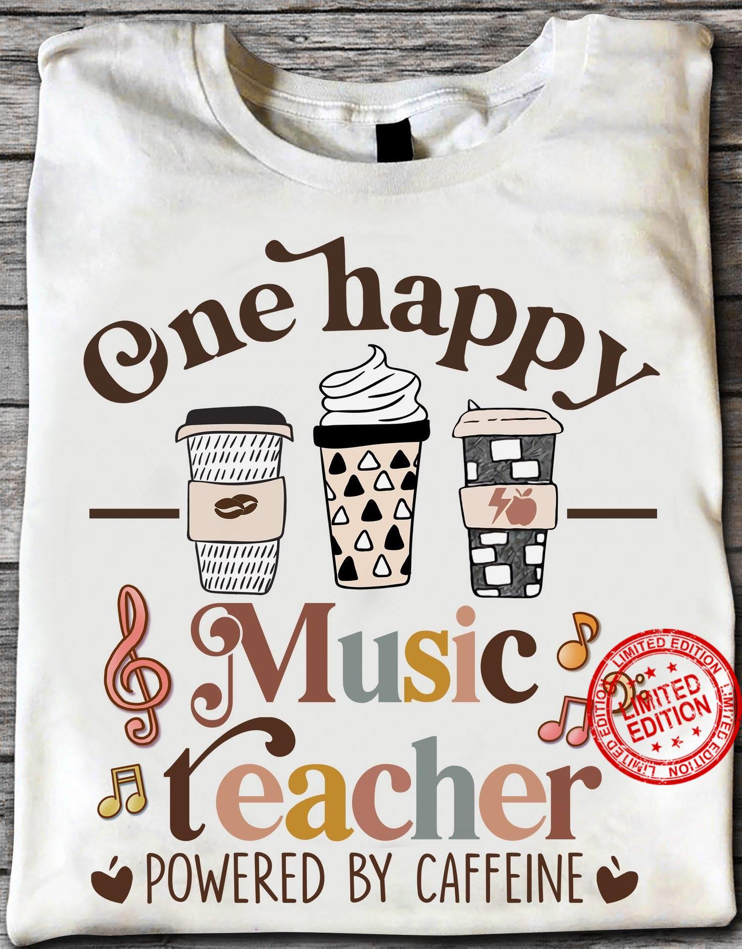 One Happy Music Teacher Powered By Caffeine Shirt