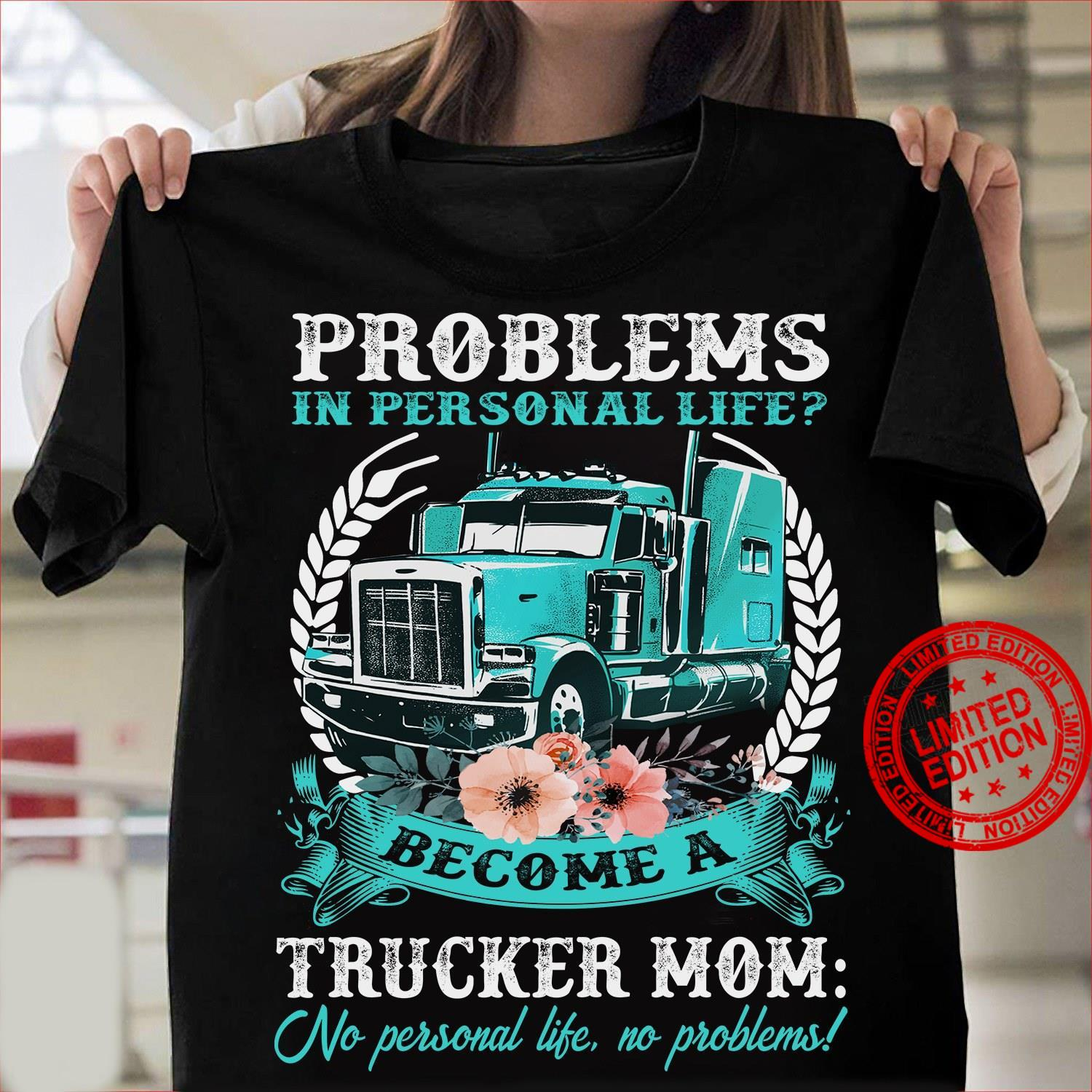 Problems In Personal Life Become A Trucker Mom Shirt