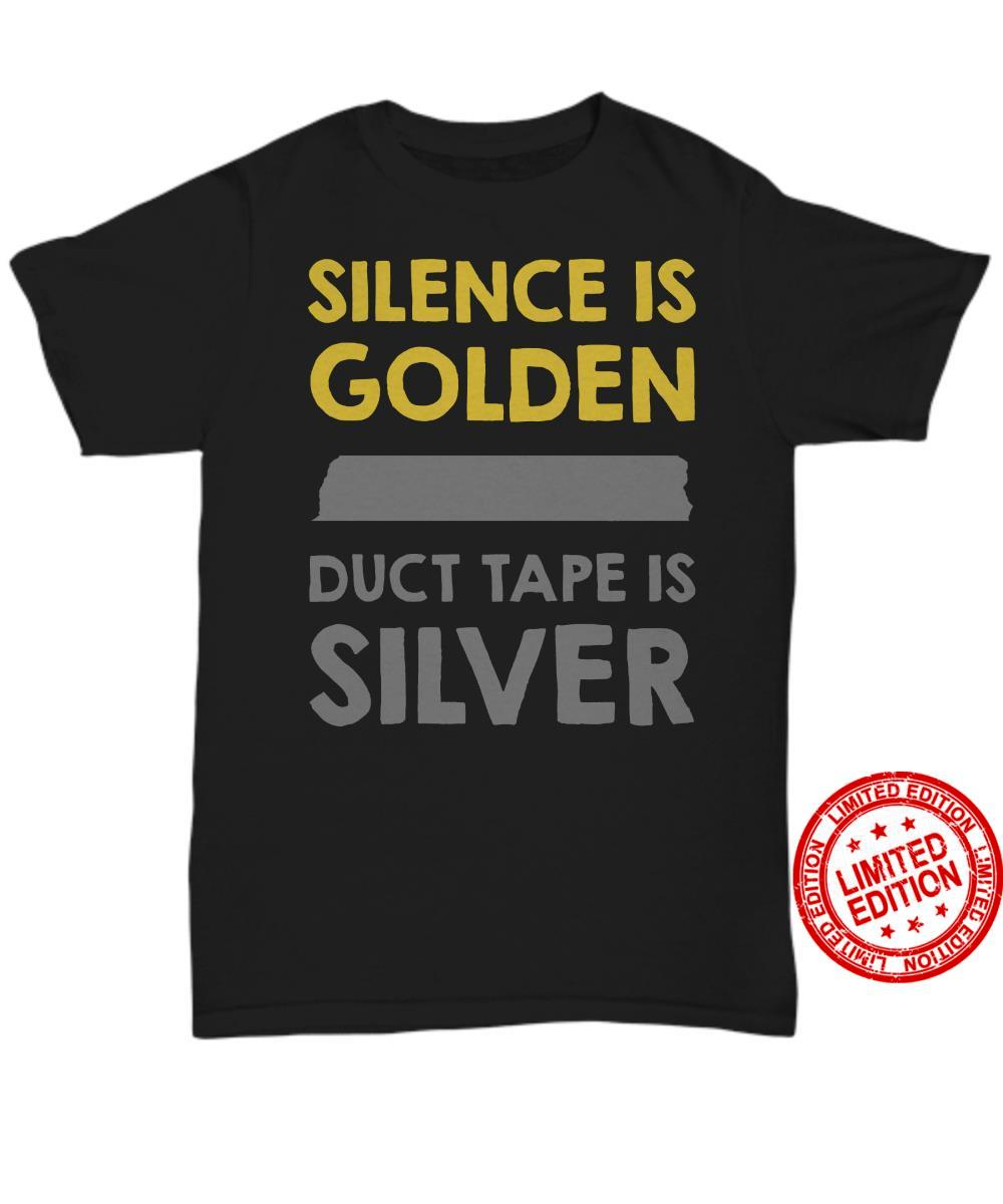Silence Is Golden Duct Tape It Silver Shirt