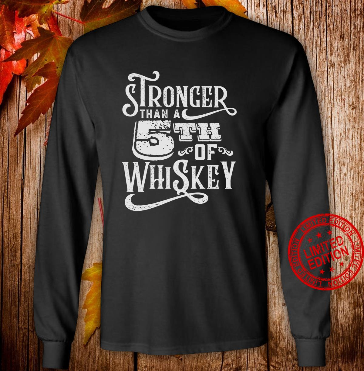 Stronger Than A Fifth of Whiskey Motivational Shirt long sleeved