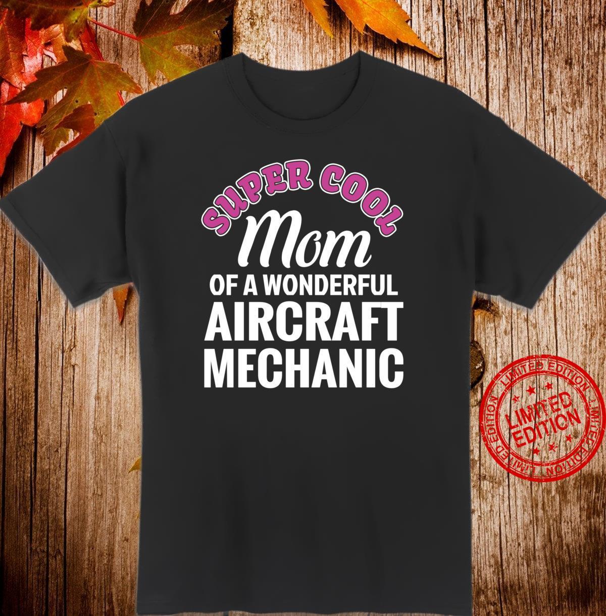 Super Cool Mom of Aircraft Mechanic Shirt