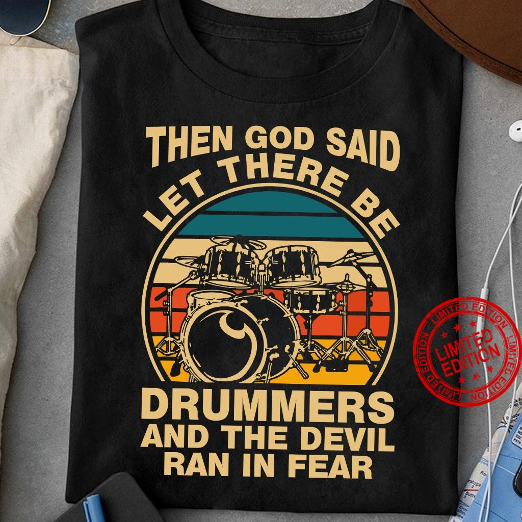 Then God Said Let There Be Drummers And The Devil Ran In Fear Shirt