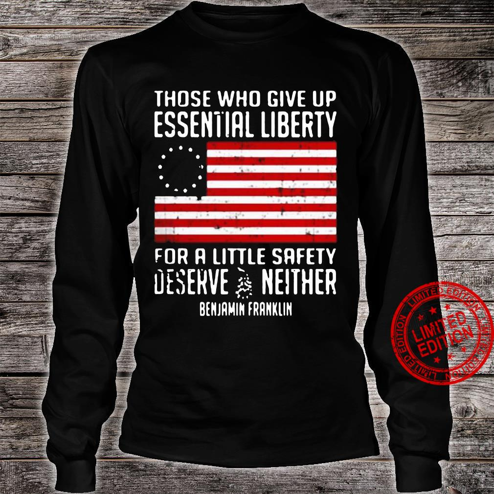Those Who Give Up Essential Liberty For A Little Safety Deserve Neither Benjamin Franklin Shirt long sleeved