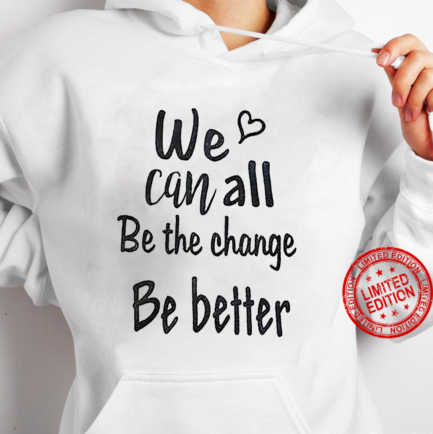 We Can All Be The Change Be Better Shirt hoodie