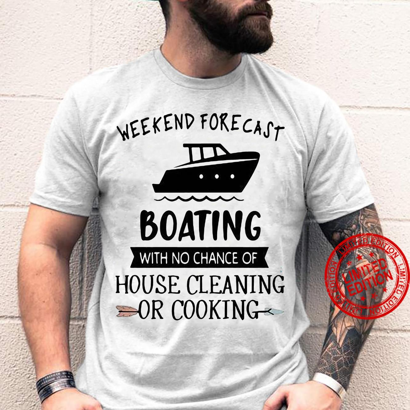 Weekend Forecast Boating With No Chance Of House Cleaning Or Cooking Shirt