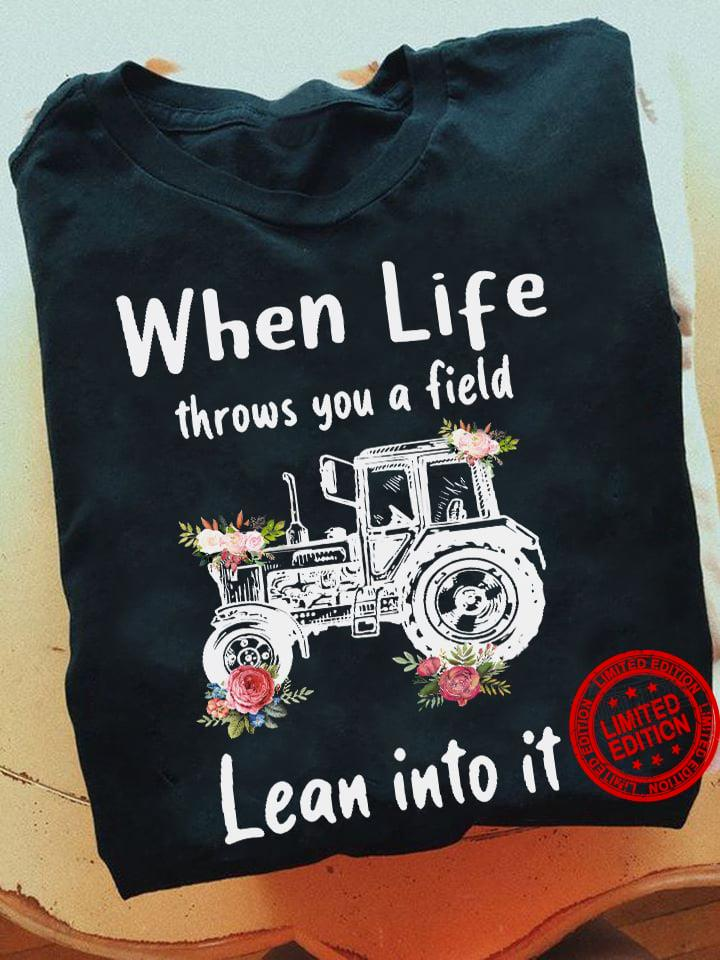 When Life Throws You A Field Lean Into It Shirt