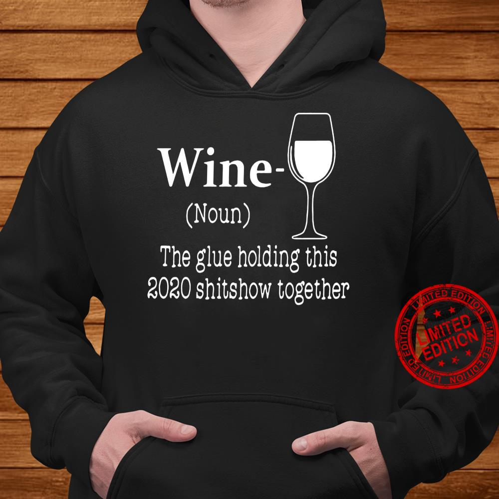 Wine The Glue Hlding This 2020 Shitshow Together Shirt hoodie