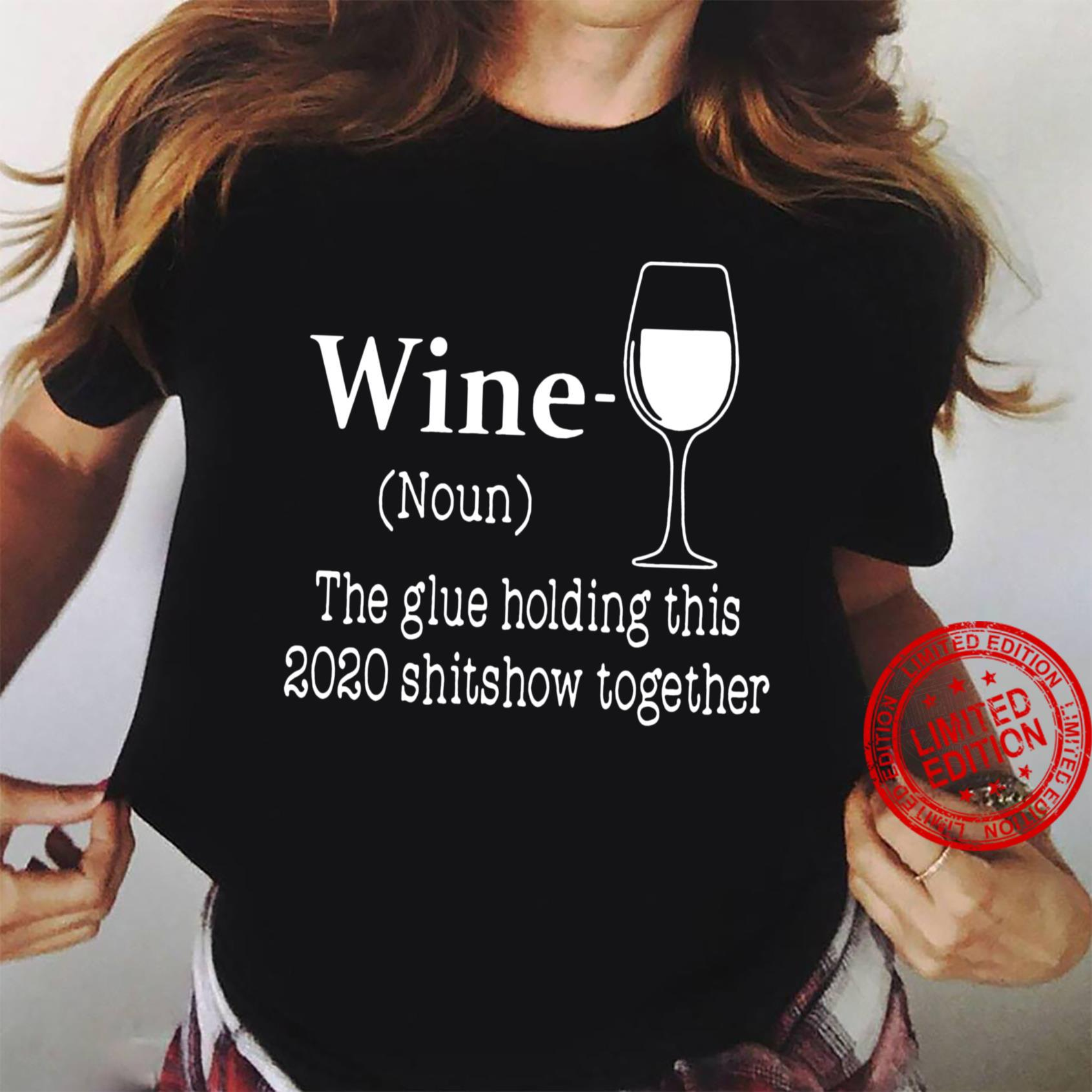 Wine The Glue Hlding This 2020 Shitshow Together Shirt ladies tee