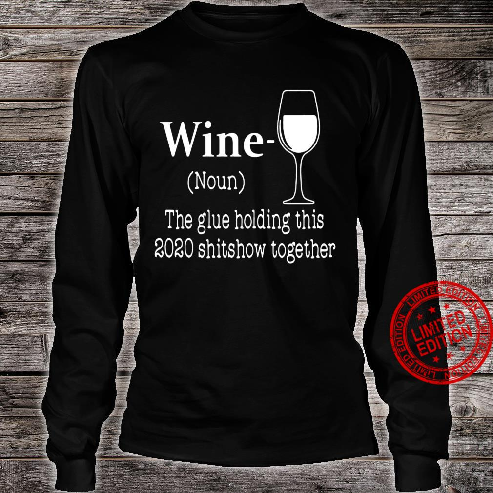 Wine The Glue Hlding This 2020 Shitshow Together Shirt long sleeved