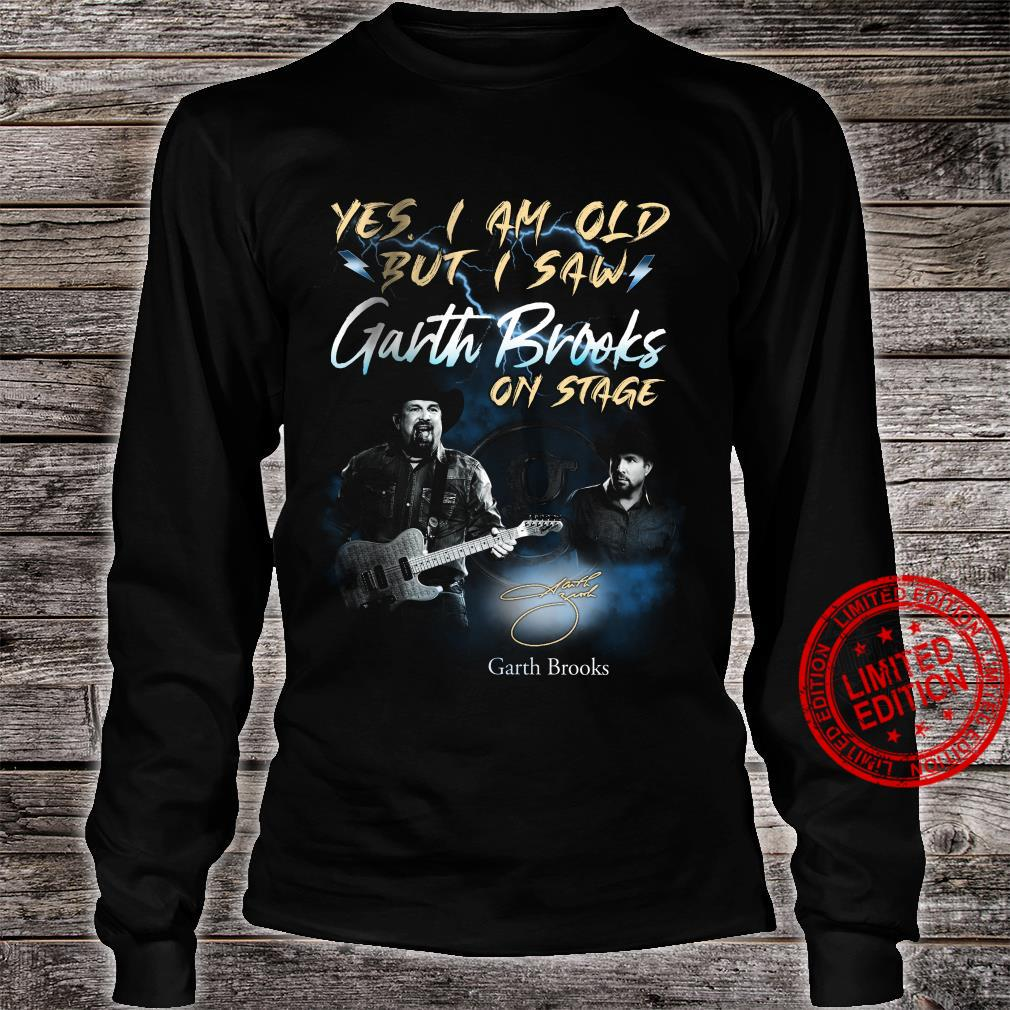 Yes I Am Old But I Saw Garth Brooks On Stage Garth Brooks Shirt long sleeved