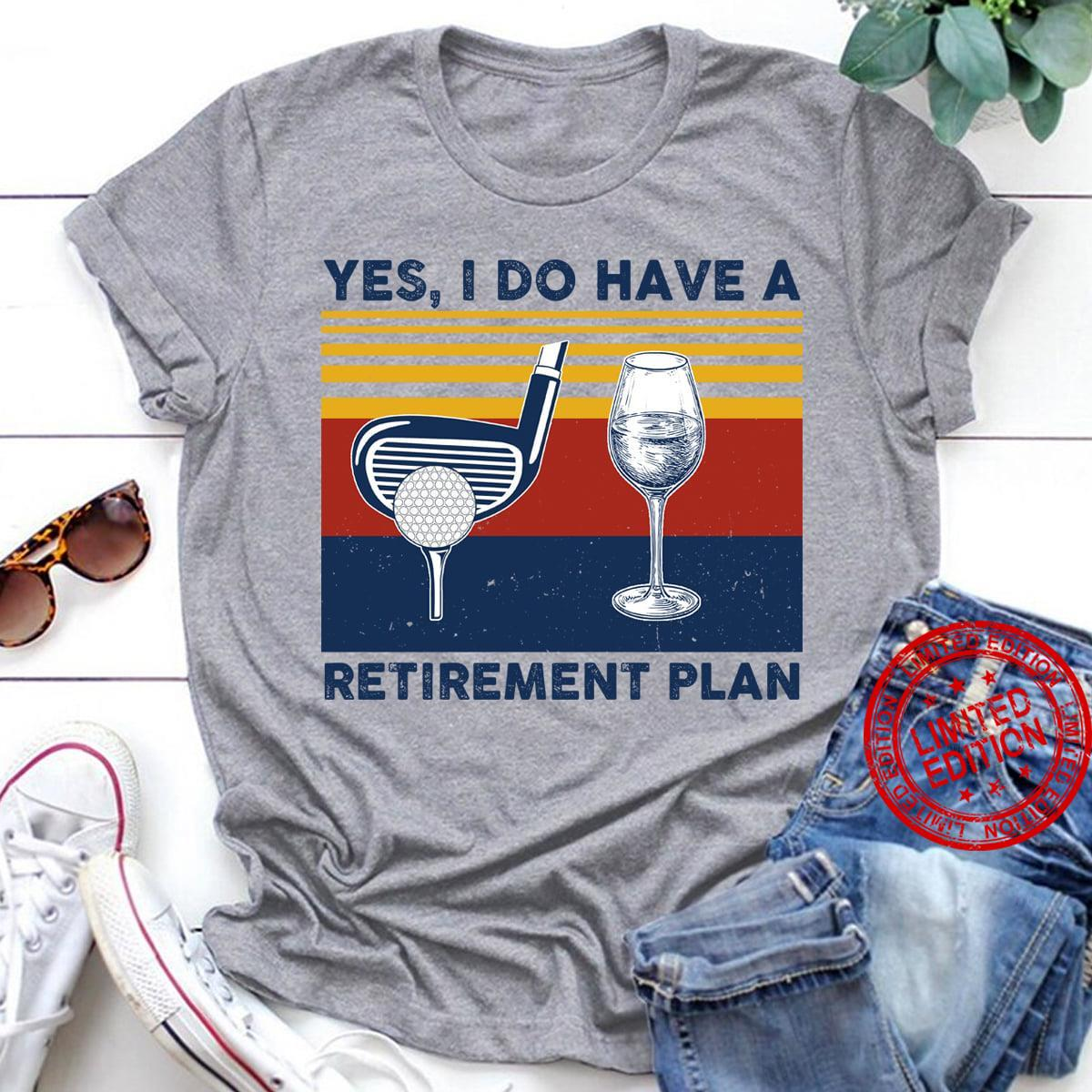 Yes I Do Have A Retirement Plan Shirt