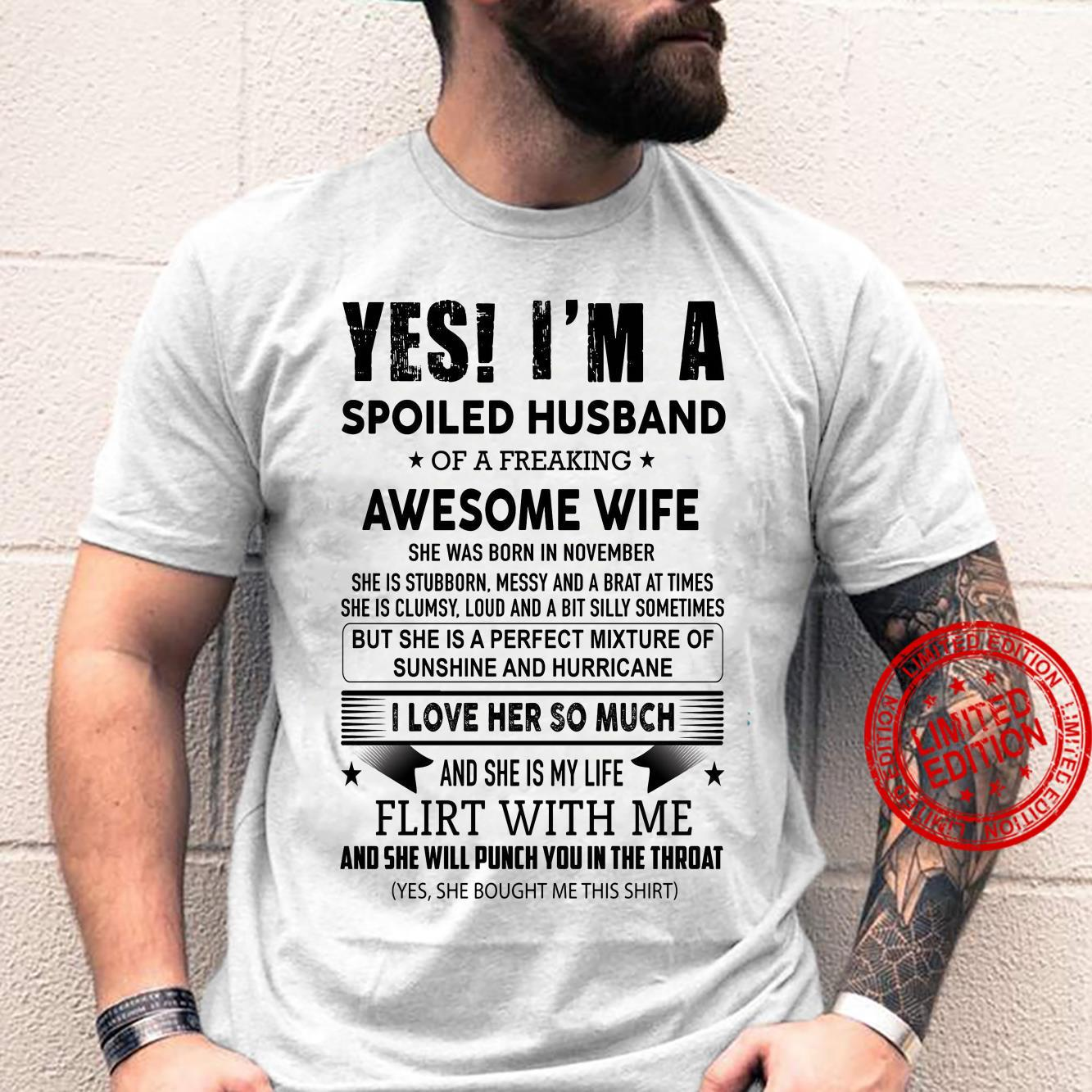 Yes I'm A Spoiled Husband Of A Freaking Awesome Wife I Love Her So Much And She Is My Life Flirt With Me And She Will Punch You In The Throat Shirt