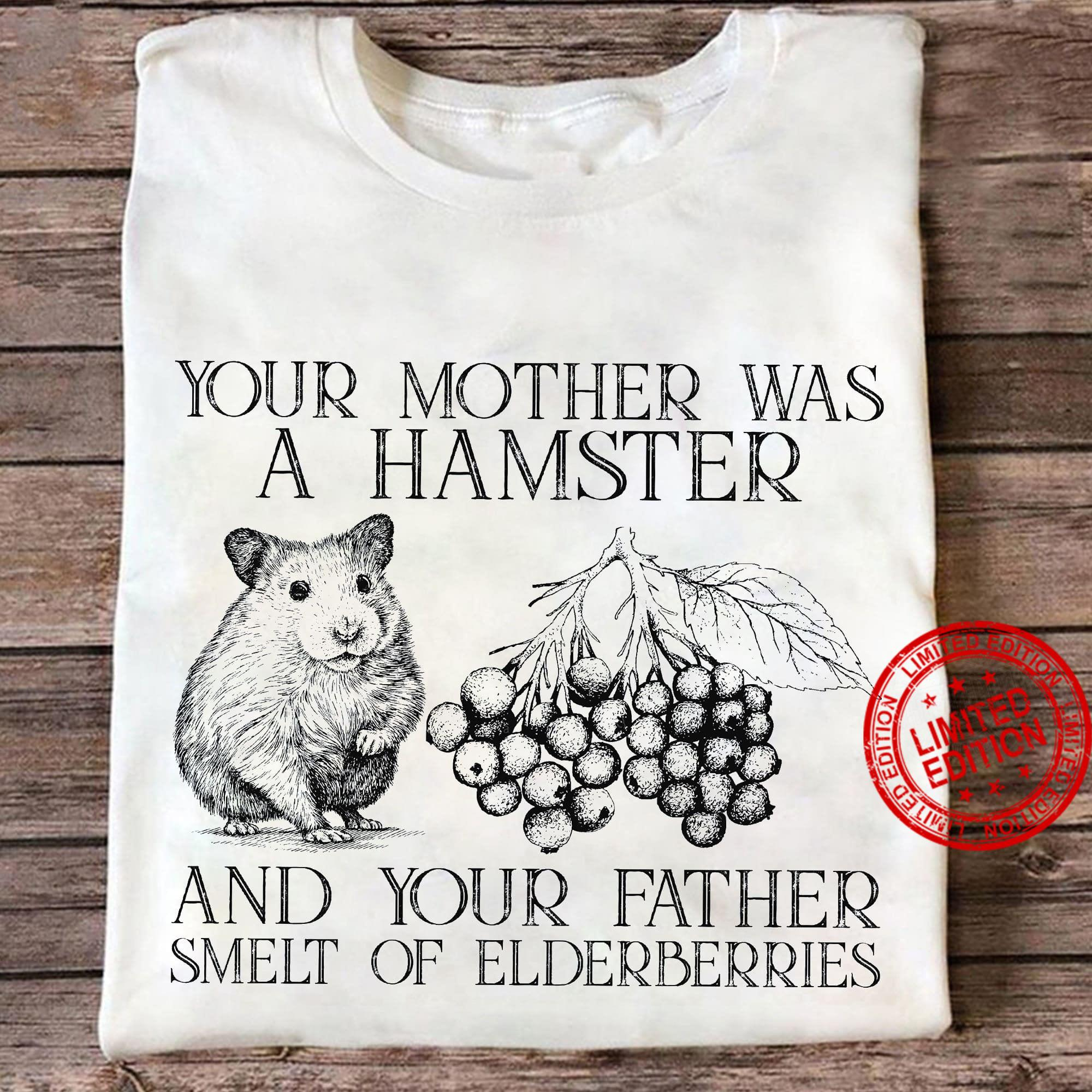 Your Mother Was A Hamster And Your Father Smelt Of Elderberries Shirt