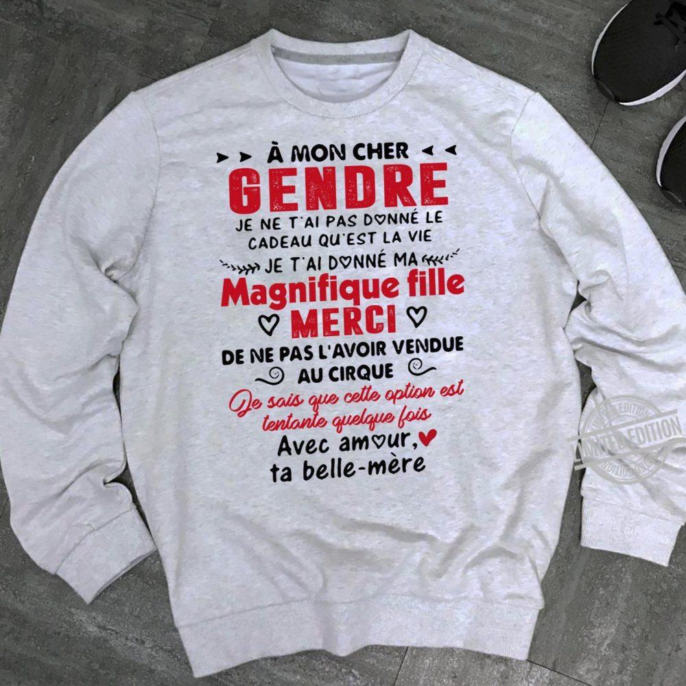 A Mon Cher Gendre Je Ne T'ai Pas Donne Le Cadeau Qu'est La Vie Je T'ai Donne Ma Magnifique Fille Merci Shirt