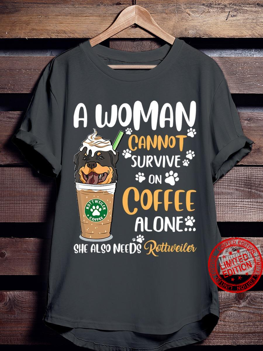 A Woman Cannot Survive On Coffee Alone She Also Needs Rottweiler Shirt