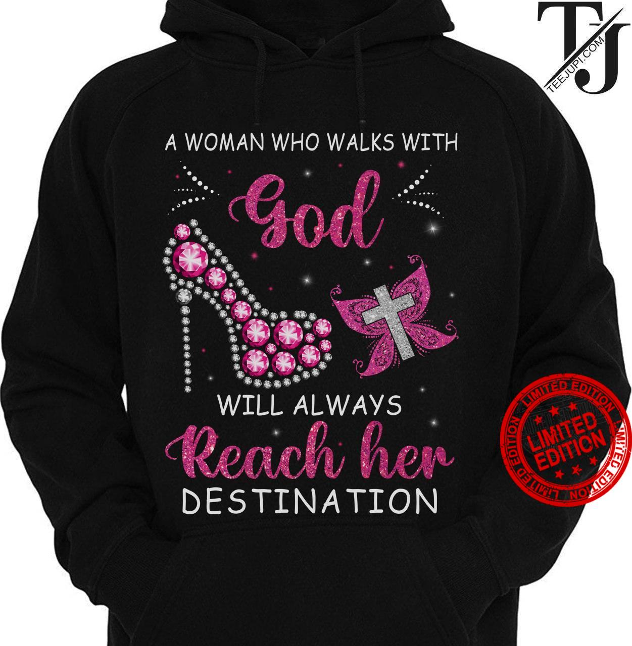 A Woman Who Walks With God Will Always Reach Her Destination Shirt