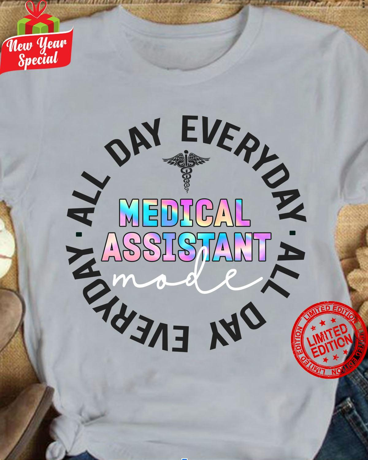 All Day Everyday Medical Assistant Shirt