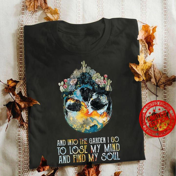 And Into The Garden I Go To Lose My Mind And Find My Soul Shirt