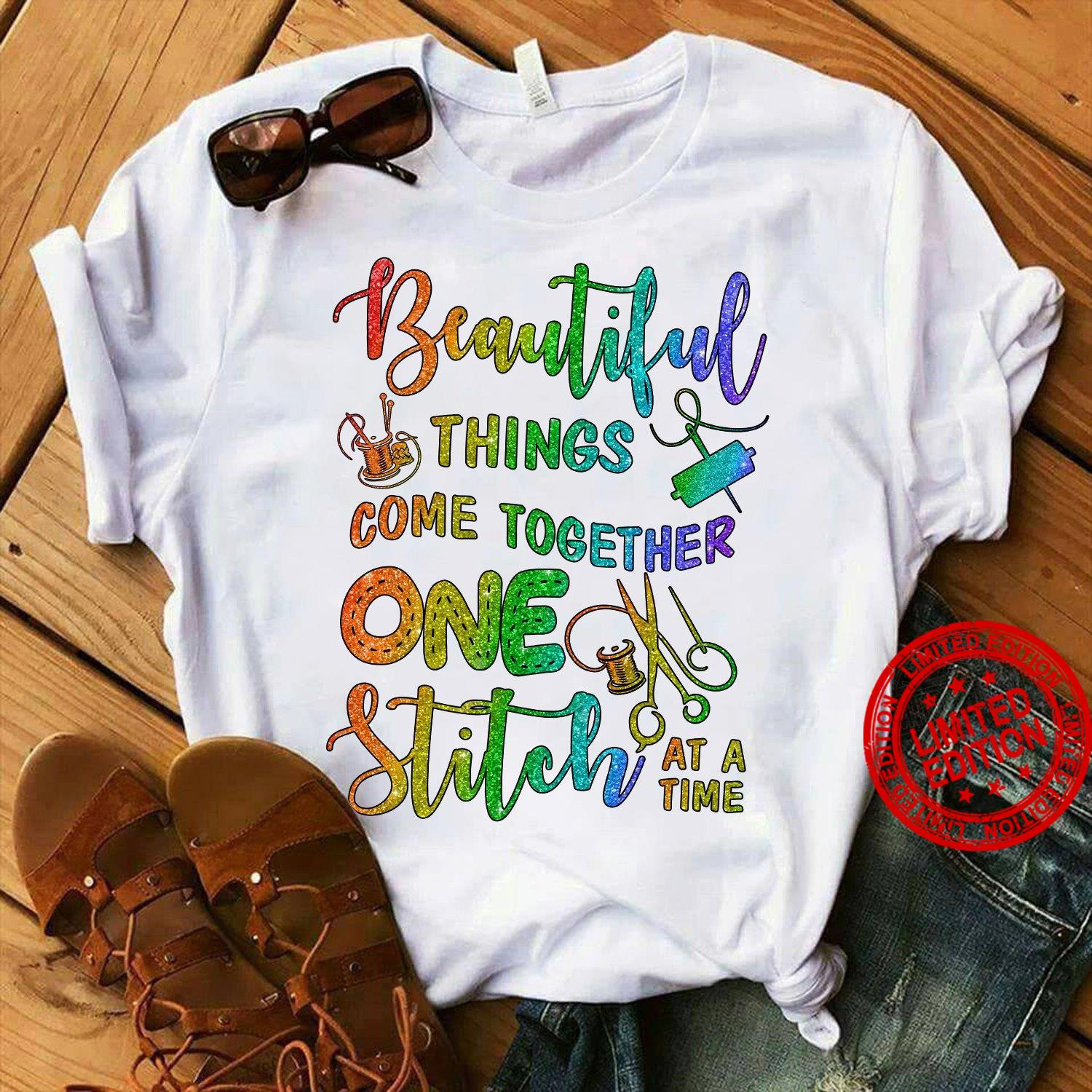 Beautiful Things Come Together One Stitch At A Time Shirt