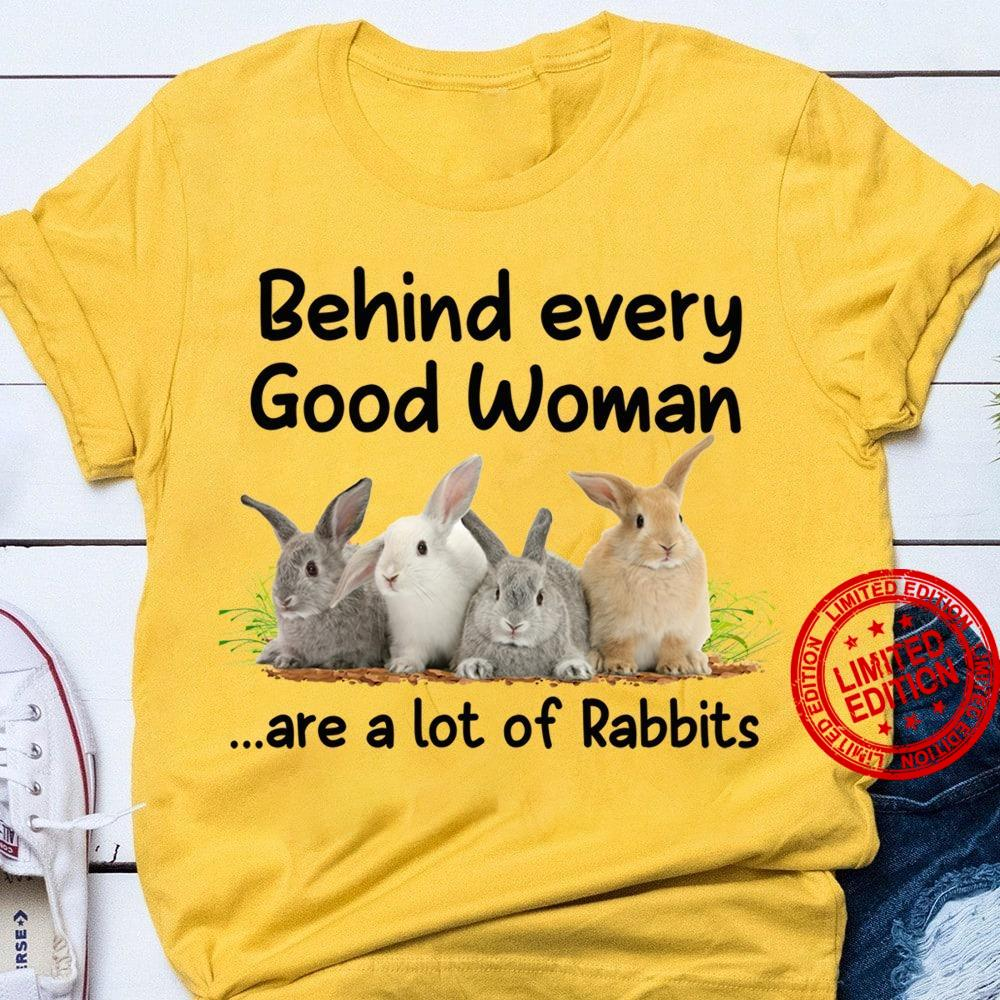 Behind Every Good Woman Are A Lot Of Rabbits Shirt