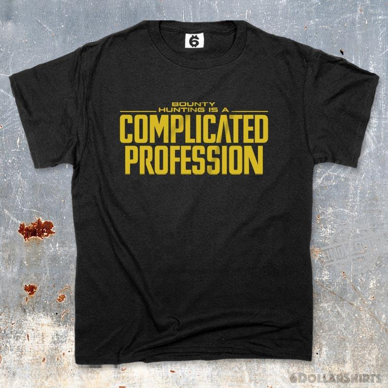 Bounty Hunting Is A Complicated Profession Shirt