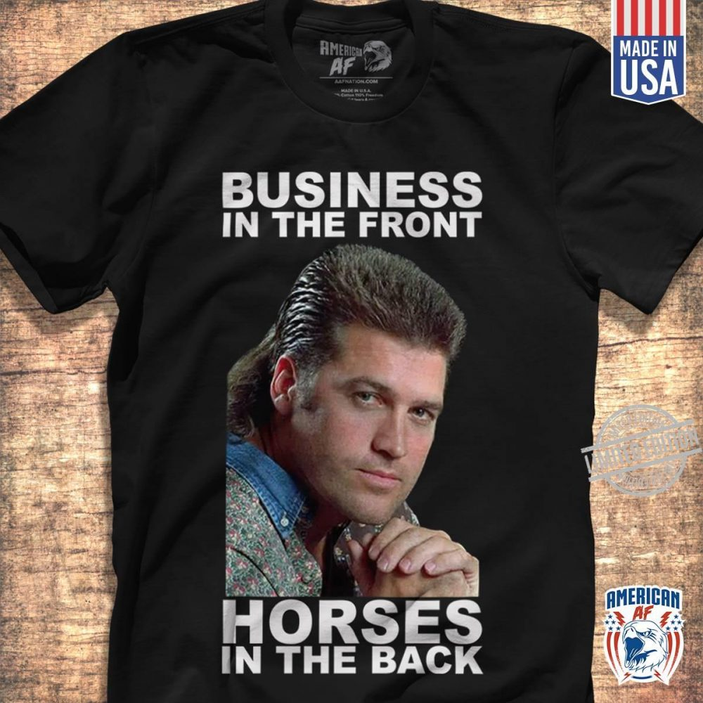 Business In The Front Horses In The Back Shirt