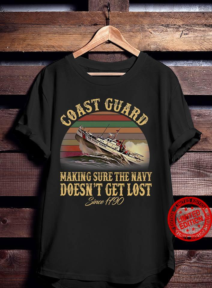 Coast Guard Making Sure The Navy Doesn't Get Lost Shirt