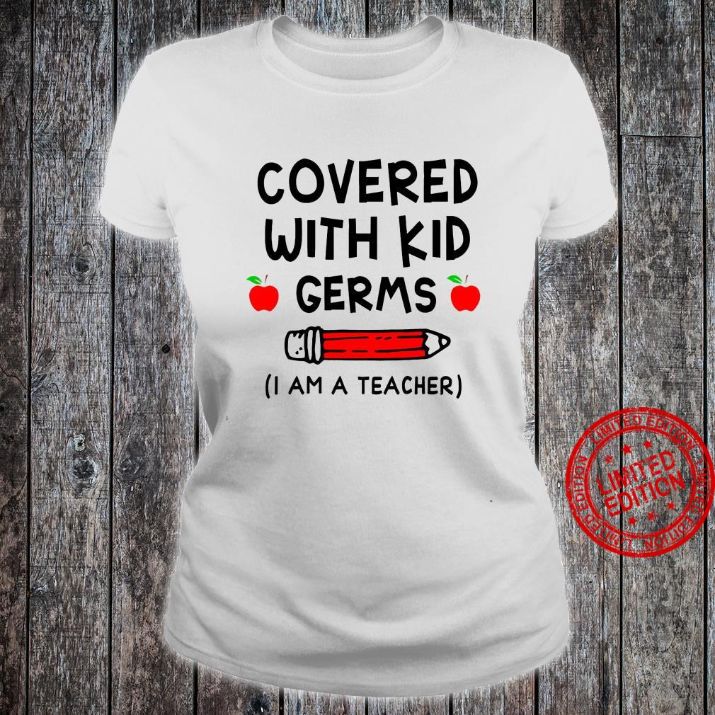 Covered With Kid Germs I Am A Teacher Shirt ladies tee