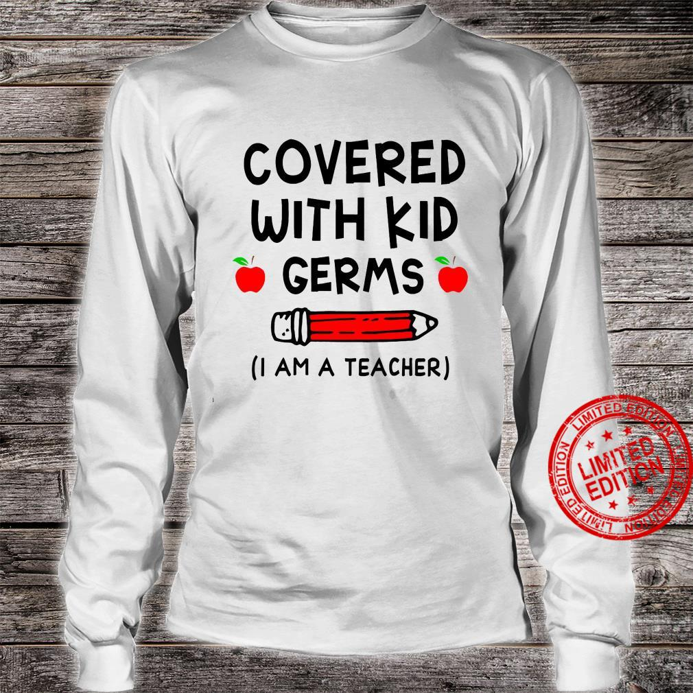 Covered With Kid Germs I Am A Teacher Shirt long sleeved