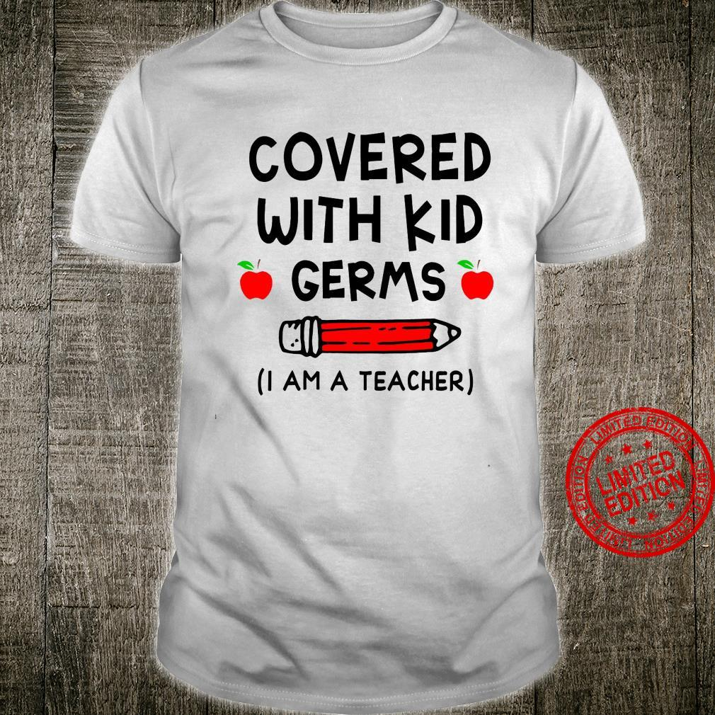 Covered With Kid Germs I Am A Teacher Shirt unisex
