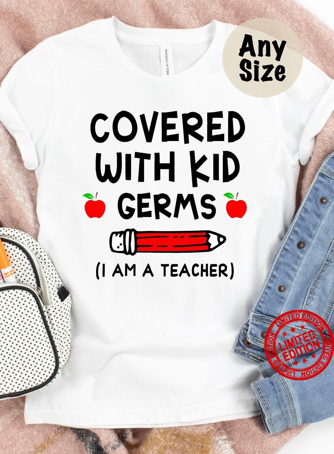 Covered With Kid Germs I Am A Teacher Shirt