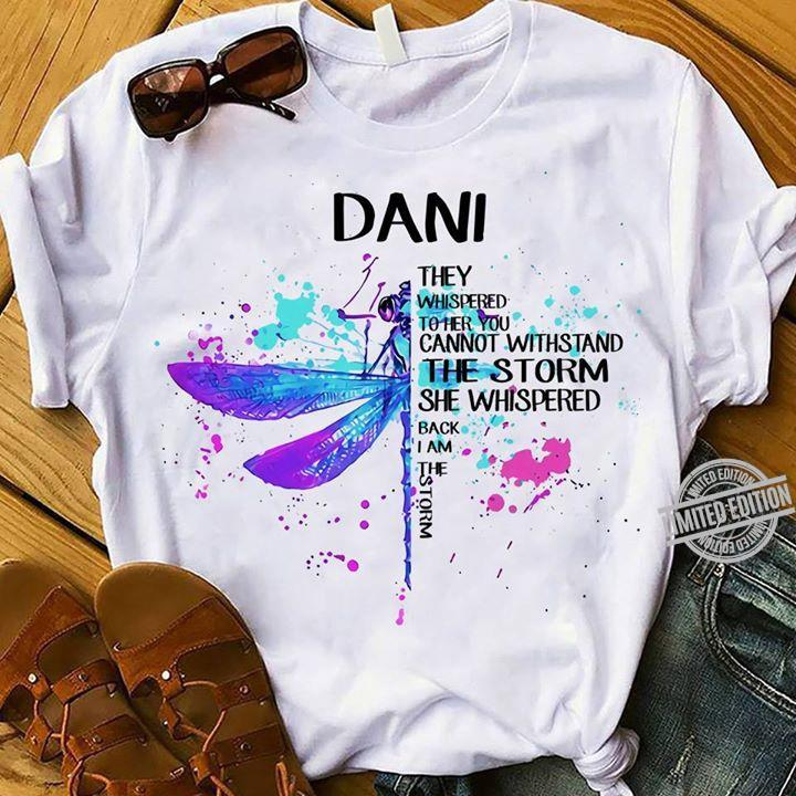 DANI They Whispered To Her You Cannot Withstand The Storm She Whispered Back I Am The Storm Shirt