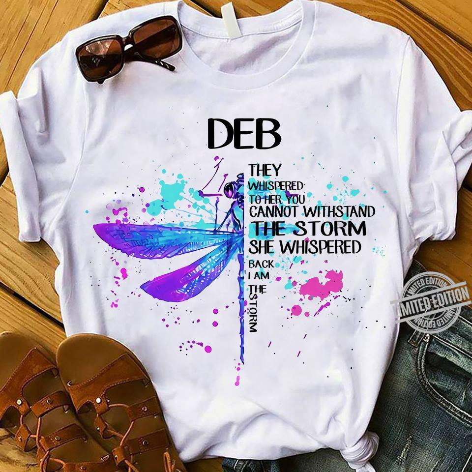 DEB Whispered To Her You Cannot Withstand The Storm She Whispered Back I Am The Storm Shirt