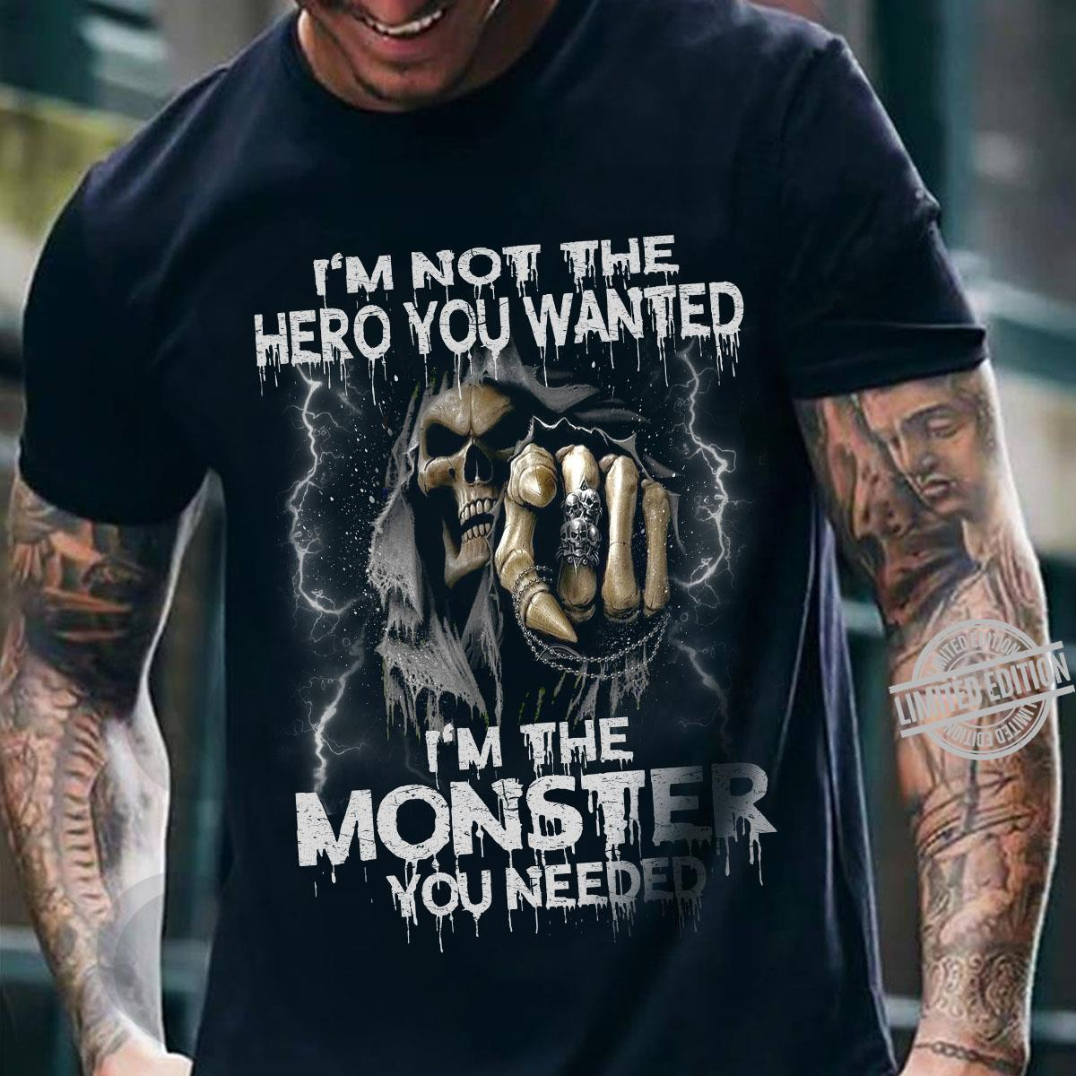 Death I'm not the hero you wanted I'm the monster you needed shirt